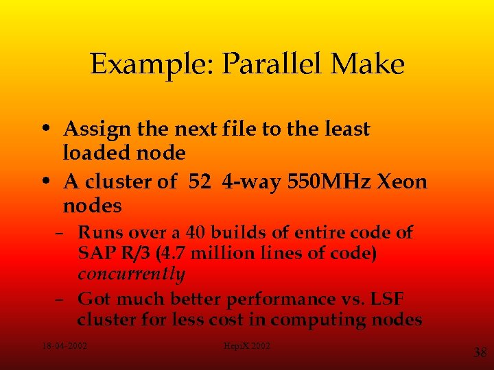 Example: Parallel Make • Assign the next file to the least loaded node •
