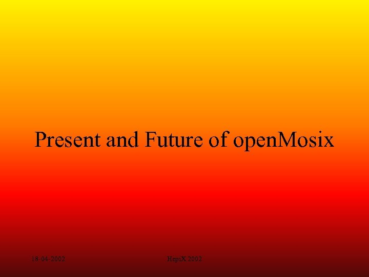 Present and Future of open. Mosix 18 -04 -2002 Hepi. X 2002