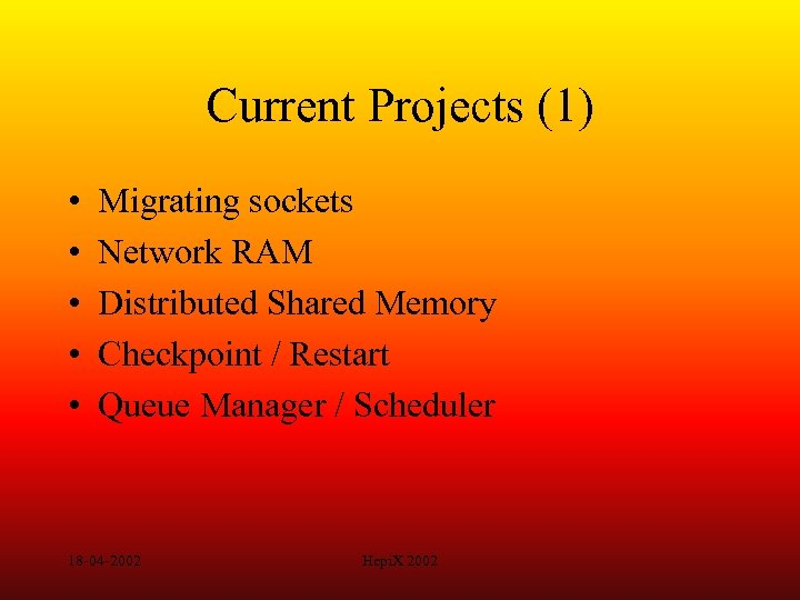 Current Projects (1) • • • Migrating sockets Network RAM Distributed Shared Memory Checkpoint