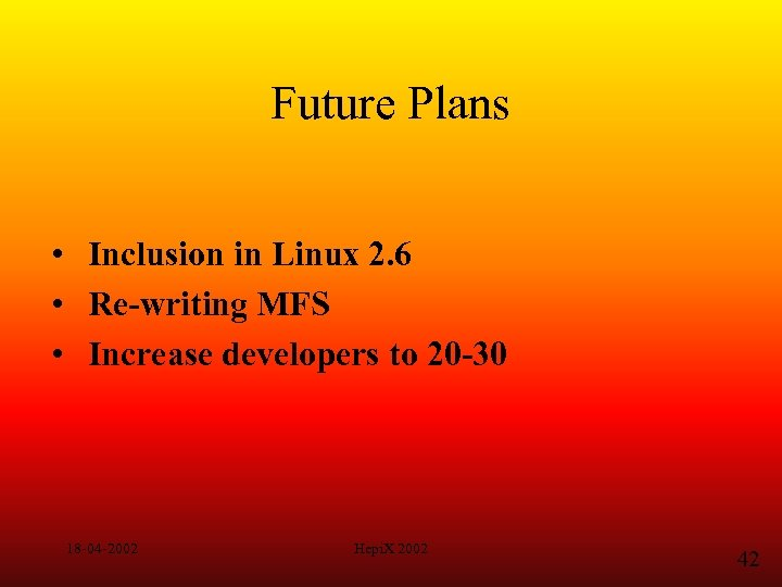 Future Plans • Inclusion in Linux 2. 6 • Re-writing MFS • Increase developers