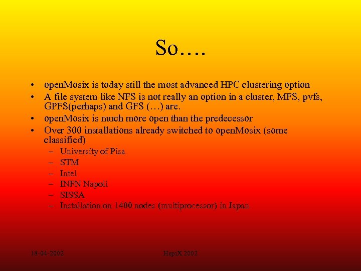 So…. • open. Mosix is today still the most advanced HPC clustering option •