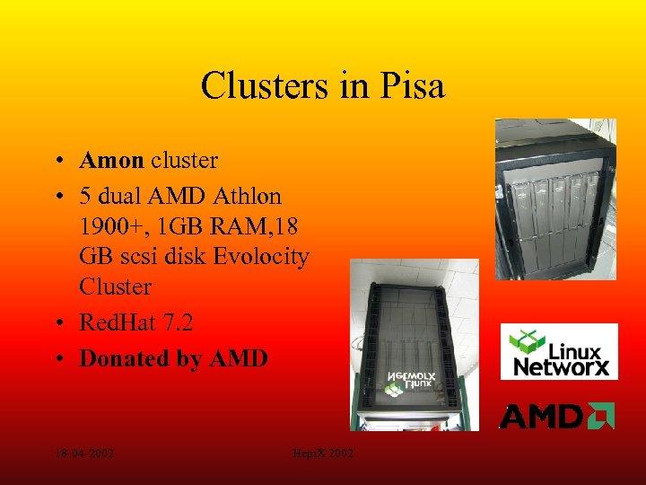 Clusters in Pisa • Amon cluster • 5 dual AMD Athlon 1900+, 1 GB