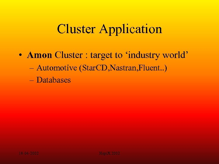 Cluster Application • Amon Cluster : target to 'industry world' – Automotive (Star. CD,