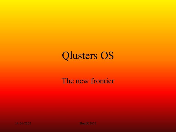 Qlusters OS The new frontier 18 -04 -2002 Hepi. X 2002