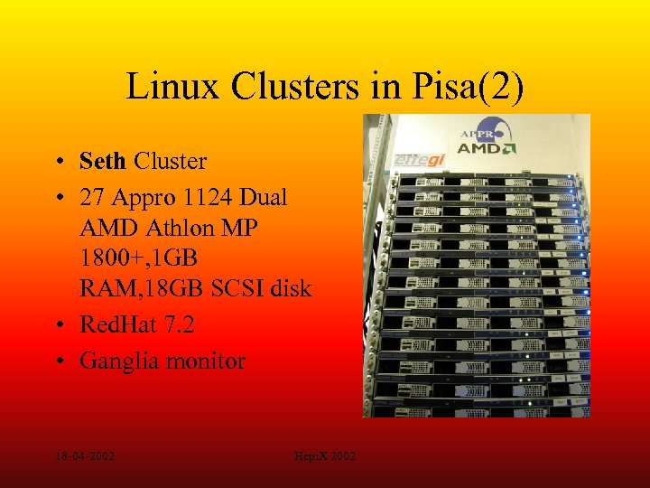 Linux Clusters in Pisa(2) • Seth Cluster • 27 Appro 1124 Dual AMD Athlon