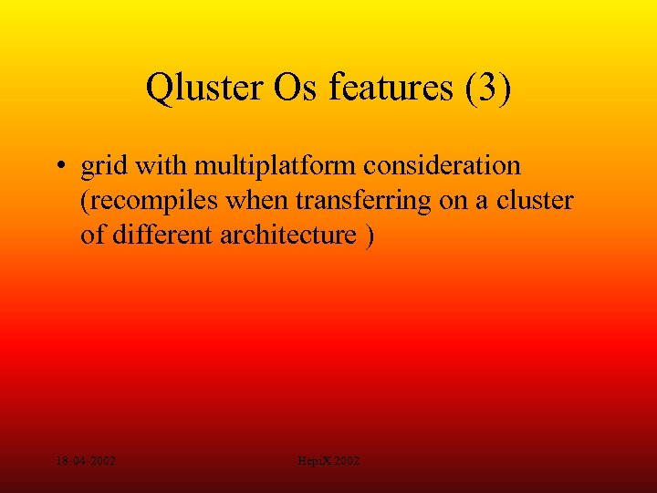 Qluster Os features (3) • grid with multiplatform consideration (recompiles when transferring on a