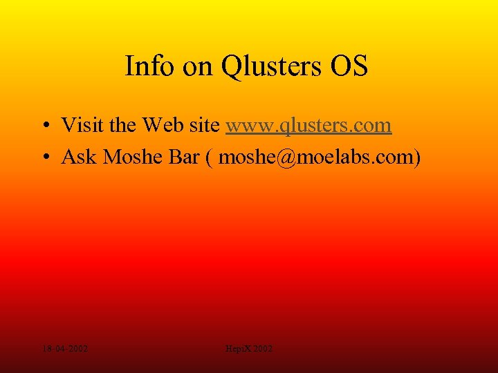 Info on Qlusters OS • Visit the Web site www. qlusters. com • Ask