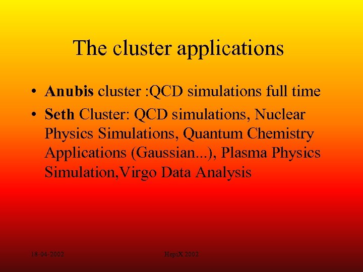 The cluster applications • Anubis cluster : QCD simulations full time • Seth Cluster: