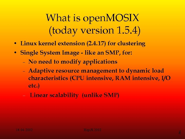 What is open. MOSIX (today version 1. 5. 4) • Linux kernel extension (2.