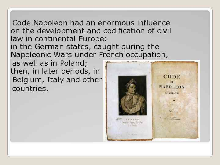 Code Napoleon had an enormous influence on the development and codification of civil