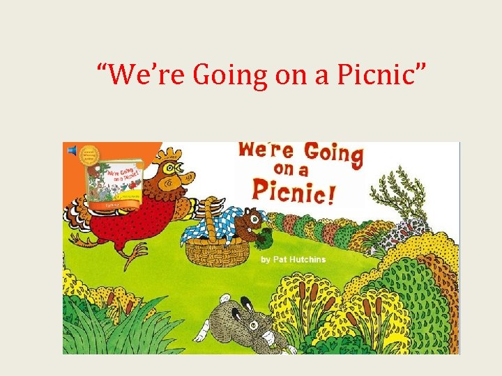 """We're Going on a Picnic"""