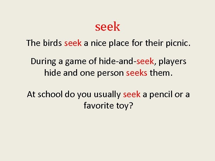 seek The birds seek a nice place for their picnic. During a game of