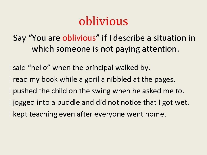 "oblivious Say ""You are oblivious"" if I describe a situation in which someone is"