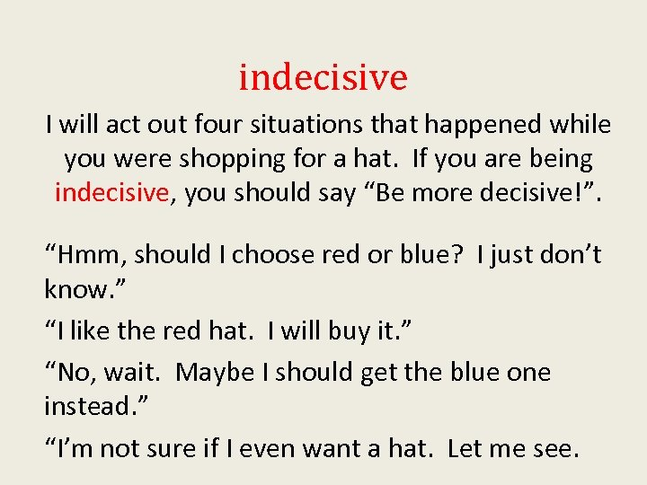 indecisive I will act out four situations that happened while you were shopping for