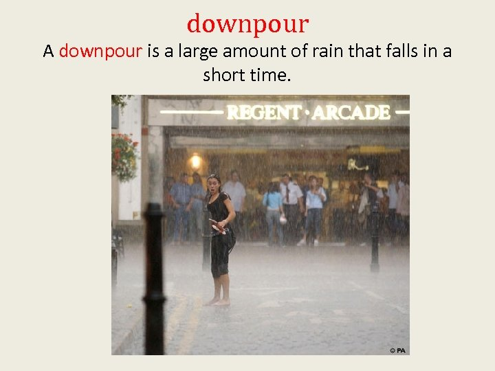 downpour A downpour is a large amount of rain that falls in a short