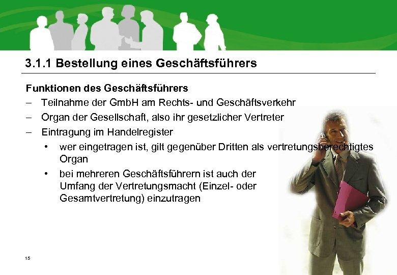 3. 1. 1 Bestellung eines Geschäftsführers Funktionen des Geschäftsführers – Teilnahme der Gmb. H