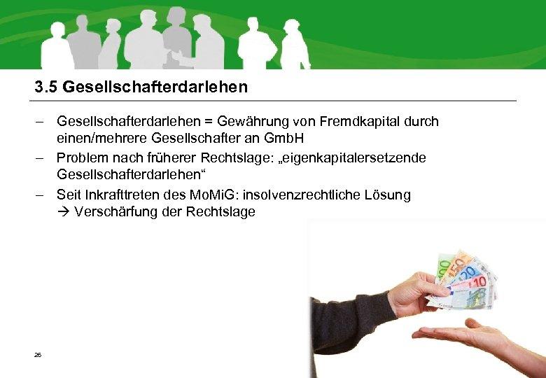 3. 5 Gesellschafterdarlehen – Gesellschafterdarlehen = Gewährung von Fremdkapital durch einen/mehrere Gesellschafter an Gmb.