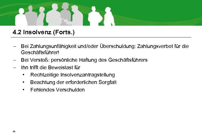 4. 2 Insolvenz (Forts. ) – Bei Zahlungsunfähigkeit und/oder Überschuldung: Zahlungsverbot für die Geschäftsführer!