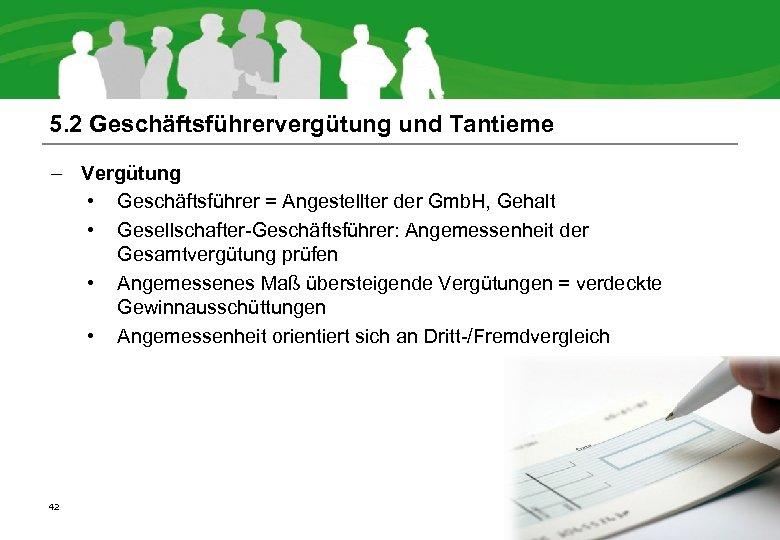 5. 2 Geschäftsführervergütung und Tantieme – Vergütung • Geschäftsführer = Angestellter der Gmb. H,