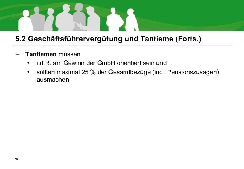 5. 2 Geschäftsführervergütung und Tantieme (Forts. ) – Tantiemen müssen • i. d. R.