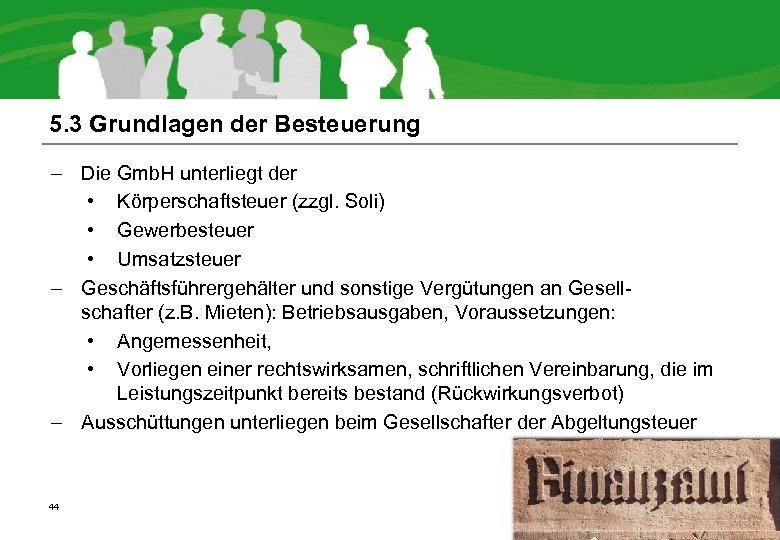 5. 3 Grundlagen der Besteuerung – Die Gmb. H unterliegt der • Körperschaftsteuer (zzgl.