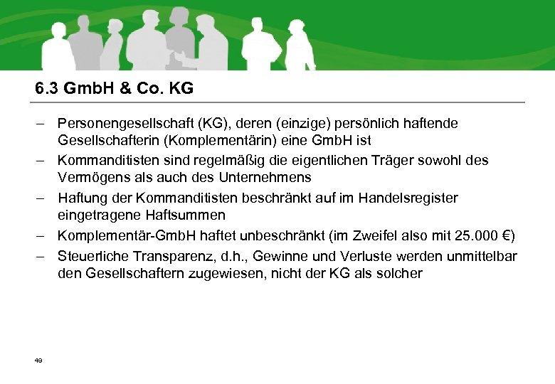 6. 3 Gmb. H & Co. KG – Personengesellschaft (KG), deren (einzige) persönlich haftende