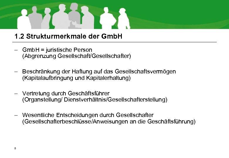 1. 2 Strukturmerkmale der Gmb. H – Gmb. H = juristische Person (Abgrenzung Gesellschaft/Gesellschafter)