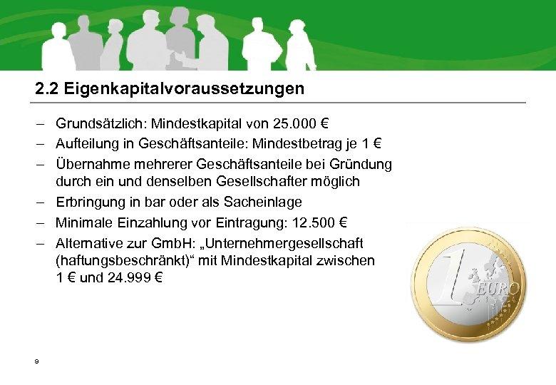 2. 2 Eigenkapitalvoraussetzungen – Grundsätzlich: Mindestkapital von 25. 000 € – Aufteilung in Geschäftsanteile: