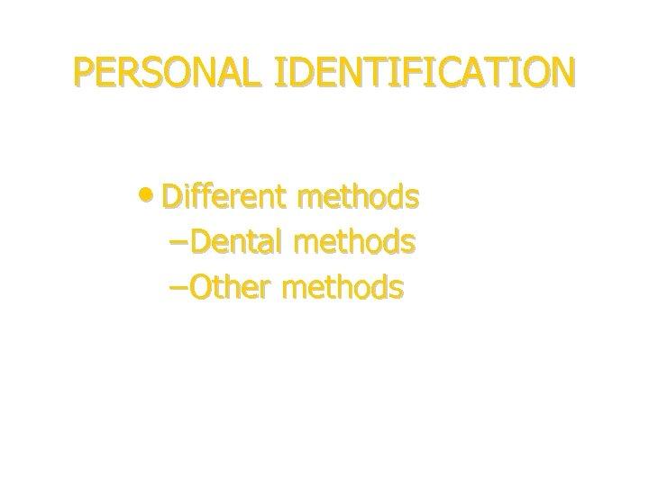 PERSONAL IDENTIFICATION • Different methods – Dental methods – Other methods Håkan Mörnstad IOFOS,
