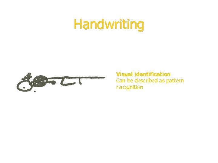 Handwriting Visual identification Can be described as pattern recognition