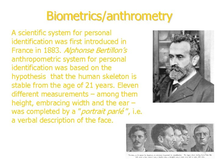 Biometrics/anthrometry A scientific system for personal identification was first introduced in France in 1883.