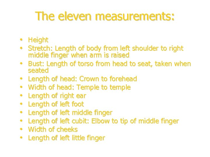 The eleven measurements: • Height • Stretch: Length of body from left shoulder to