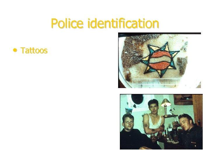 Police identification • Tattoos