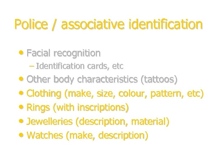 Police / associative identification • Facial recognition – Identification cards, etc • Other body