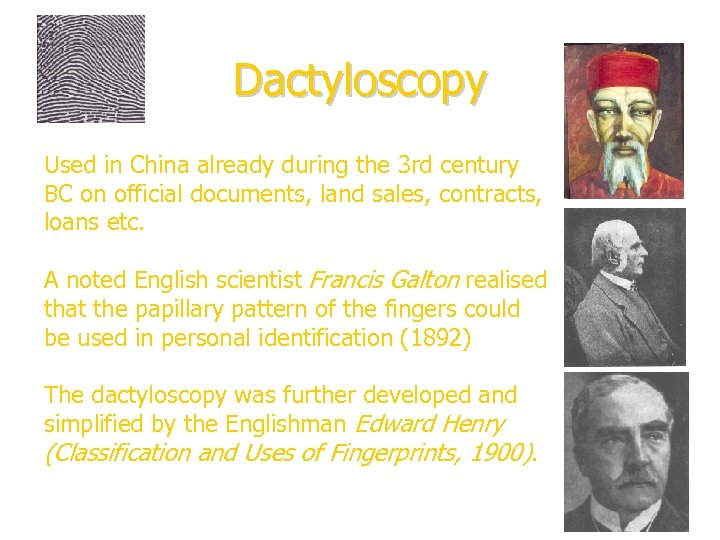 Dactyloscopy Used in China already during the 3 rd century BC on official documents,