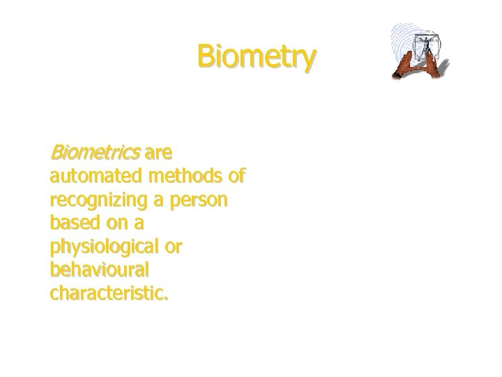 Biometry • Biometrics are automated methods of recognizing a person based on a physiological