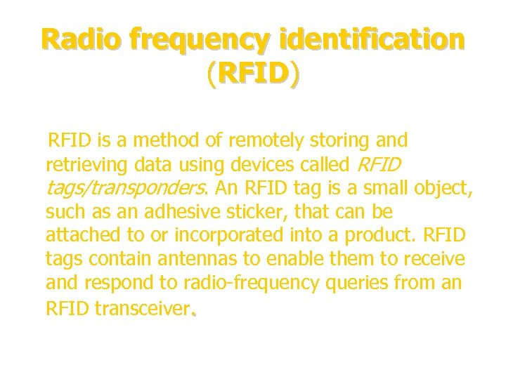 Radio frequency identification (RFID) RFID is a method of remotely storing and retrieving data