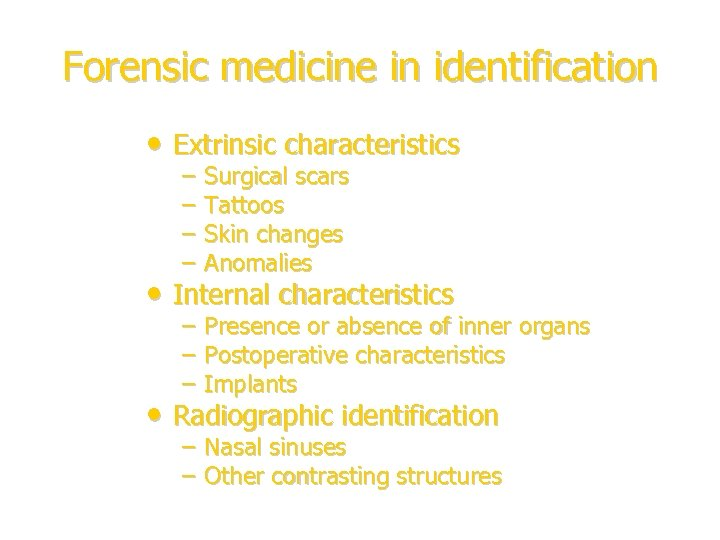 Forensic medicine in identification • Extrinsic characteristics – – Surgical scars Tattoos Skin changes