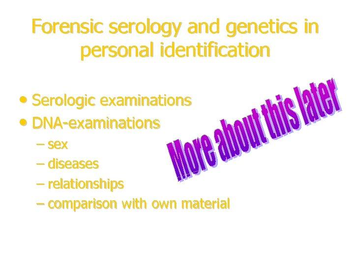 Forensic serology and genetics in personal identification • Serologic examinations • DNA-examinations – sex