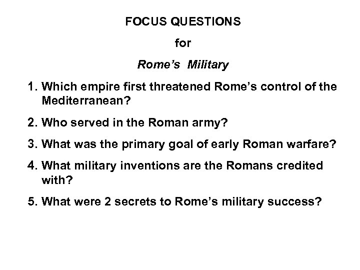 FOCUS QUESTIONS for Rome's Military 1. Which empire first threatened Rome's control of the