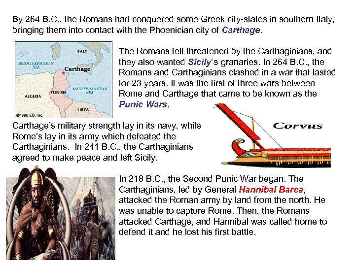 By 264 B. C. , the Romans had conquered some Greek city-states in southern