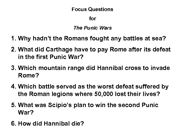Focus Questions for The Punic Wars 1. Why hadn't the Romans fought any battles