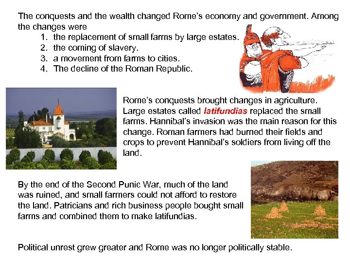 The conquests and the wealth changed Rome's economy and government. Among the changes were