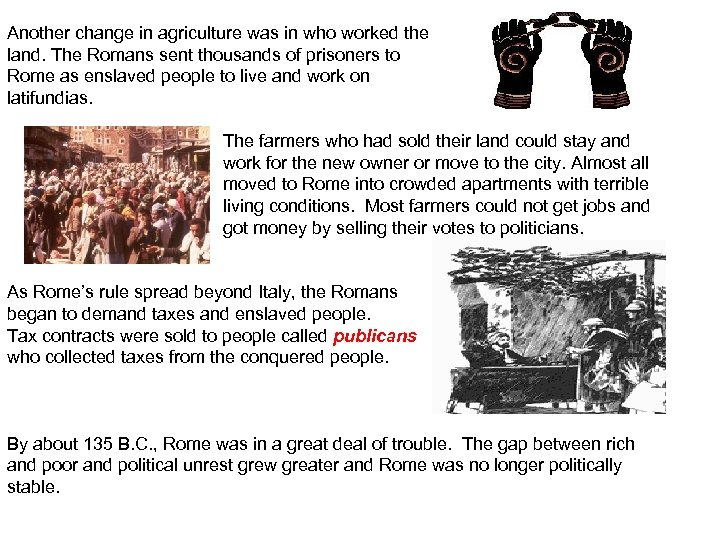 Another change in agriculture was in who worked the land. The Romans sent thousands