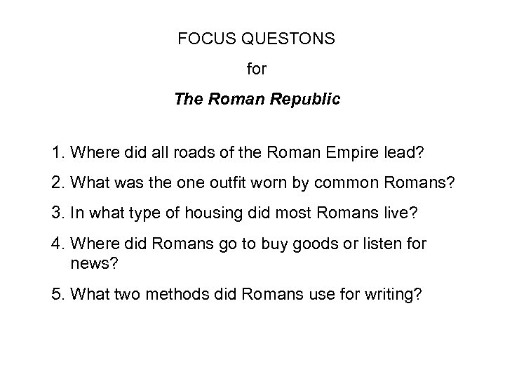 FOCUS QUESTONS for The Roman Republic 1. Where did all roads of the Roman