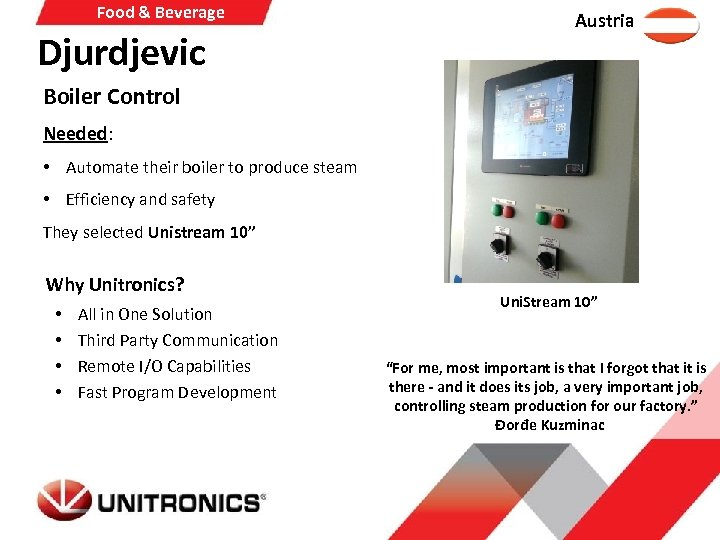 Food & Beverage Djurdjevic Austria Boiler Control Needed: • Automate their boiler to produce