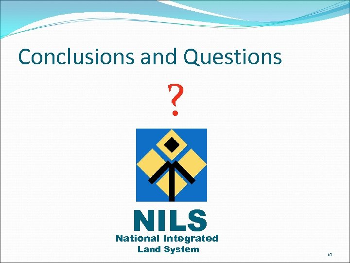 Conclusions and Questions ? NILS National Integrated Land System 10