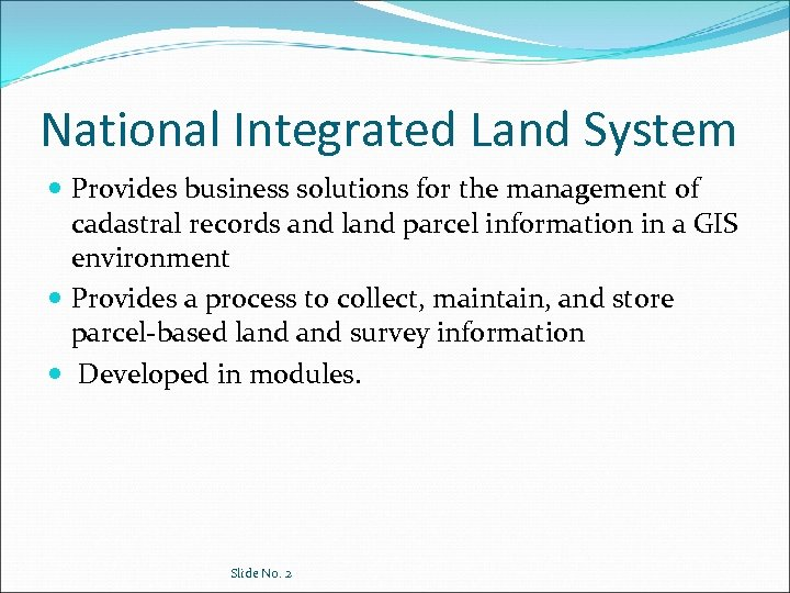 National Integrated Land System Provides business solutions for the management of cadastral records and