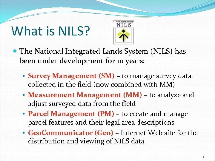 What is NILS? The National Integrated Lands System (NILS) has been under development for