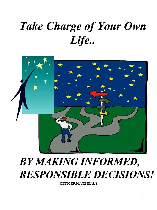 Take Charge of Your Own Life. . BY MAKING INFORMED, RESPONSIBLE DECISIONS! OFFICER MATERIALS
